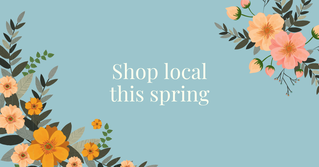 """Blue background with white text reading """"Shop local this spring"""" surrounded by orange flowers."""